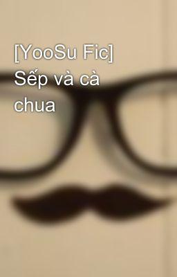 [YooSu Fic] Sếp và cà chua