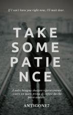 Take some patience by antigone7