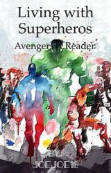 Living With Super Heros (Avengers x Reader) by joejoe16