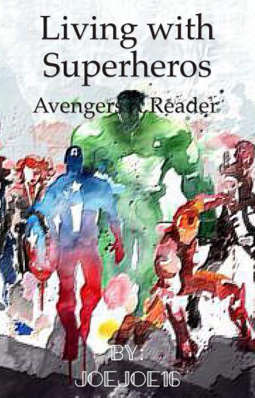 Living With Super Heros (Avengers x Reader)