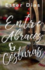 Entre Abraços e Costuras by teehdias