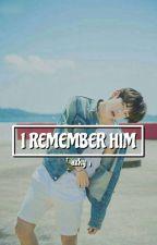 I Remember Him [FF Kim Taehyung] by azkyra_