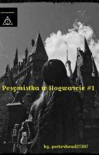 Pesymistka w Hogwarcie #1 by potterhead27307