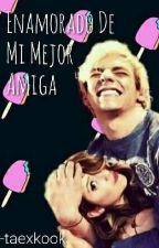 Enamorado De Mi Mejor Amiga~°TERMINADA°~1°Temporada°~ by Raura_Vkook