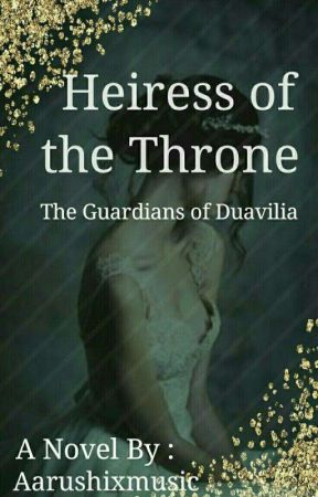Heiress Of The Throne - Guardians Of Duavilia by Aarushixmusic
