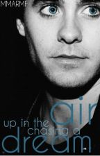 Up In The Air, Chasing A Dream.(Jared Leto Fic)  [On Hold] by MMARMF