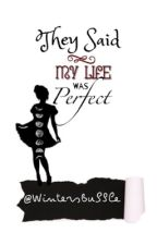 They Said My Life Was Perfect - Book 1 by WintersBubble