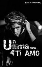 Un'ultima cosa... ti AMO ||H.S|| by xlovemeharry