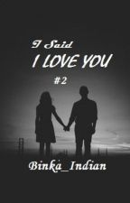 I SAID I LOVE YOU #2 by binka_indian