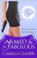 Armed and Fabulous (Lexi Graves Mysteries, 1) by CamillaChafer