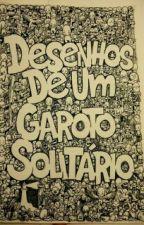 *Desenhos De Um Garoto Solitário  by LorenaCarla1