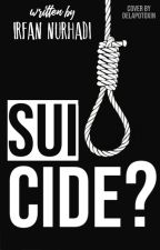 Suicide? [Completed] by irfanurhadi39