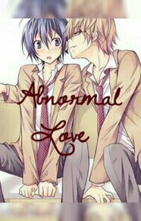 ♡Abnornmal love♡《yaoi》 by Tadomiki_San