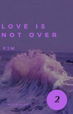 Love is not over(Squeal to Be Mine) ✔ by ButterflyWej
