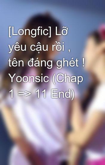 [Longfic] Lỡ yêu cậu rồi , tên đáng ghét ! Yoonsic (Chap 1 => 11 End)