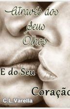 Através dos Seus Olhos, e do seu coração - (2° livro da trilogia) by CLVarella