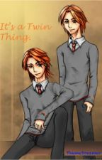It's a Twin Thing [Weasley Twins FanFic] by ThemeDreamer
