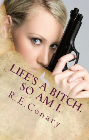 Life's a Bitch. So am I. by REConary