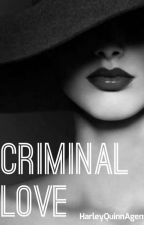 Criminal Love by HarleyQuinnAgent