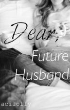 Dear Future Husband by acilolly