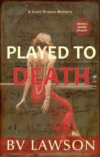 Played to Death: A Scott Drayco Mystery by BVLawson