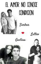 El Amor No Conoce Condicion ❤ Lutteo ❤ Simbar ❤ Gastina ❤ by PaosRetana
