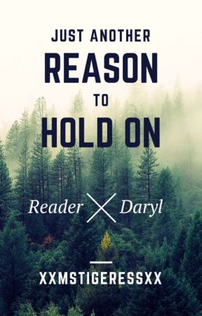 TWD: Just Another Reason to Hold On (Daryl x Reader) by xXMsTigeressXx
