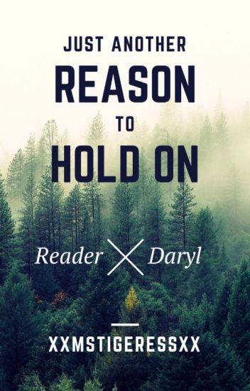 TWD: Just Another Reason to Hold On (Daryl x Reader)