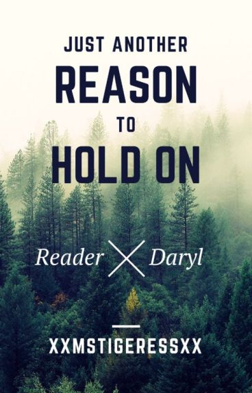 TWD: Just Another Reason to Hold On (Daryl x Reader) {Watty's 2016}
