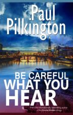 Be Careful What You Hear by paulpilkington