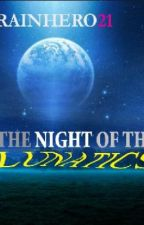 THE NIGHT OF THE LUNATICS by RainHero21