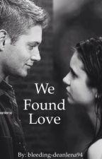 We Found Love by bleeding-deanlena94