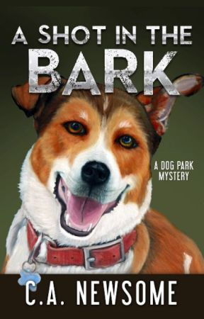 A Shot in the Bark: A Dog Park Mystery by CANewsome