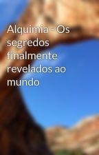 Alquimia - Os segredos finalmente revelados ao mundo by katsuo