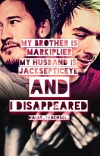 My Brother is Markiplier, My Husband is Jacksepticeye and I disappeared (Book 2) by Haley_Trachsel_