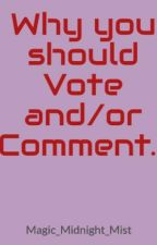 Why you should Vote and/or Comment On Any and All Stories on Wattpad by Magic_Midnight_Mist