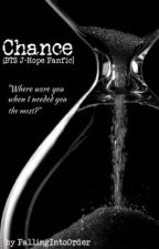 Chance [BTS J-Hope Fanfic] by FallingIntoOrder