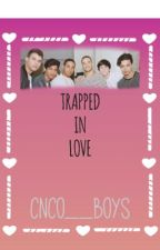 TRAPPED IN LOVE  by cnco__boys