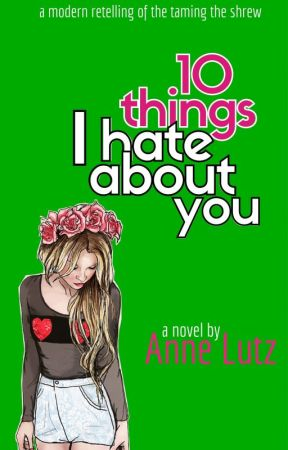 10 Things I Hate about You by AnneLutz