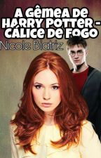 A Gêmea de Harry Potter - O Cálice de Fogo by Bibi2802