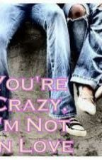 You're Cazy, I'm Not In Love! (30STM FanFic) by KatLovesYou