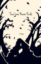 True Love Never Ends  by PandaUnicornLover