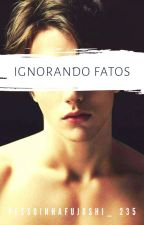 Ignorando Fatos (yaoi) by Milly_235