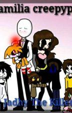 La Familia Creepypasta [Book 1][Completa]  by JadhyTheDarkDemon