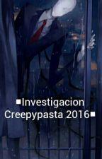 "▪Investigacion Creepypasta 2016■ [""TERMINADA""]   by Neko_Michaelis"