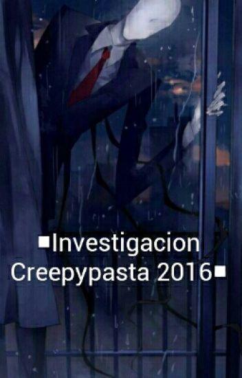 "▪Investigacion Creepypasta 2016■ [""TERMINADA""]"