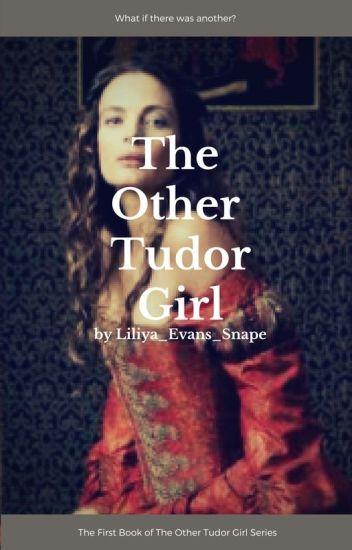 The Other Tudor Girl ((Slowly Updating))