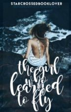 The Girl That Learned to Fly  by StarCrossedBooklover