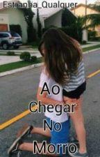 Ao Chegar No Morro *-* by Estranha_Qualquer