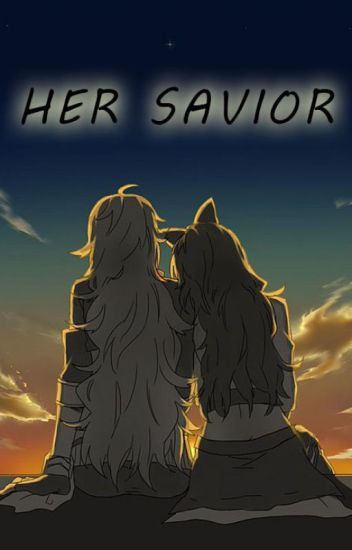 RWBY - Her Savior (Very Long Hiatus)